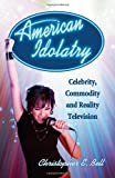 img - for American Idolatry: Celebrity, Commodity and Reality Television book / textbook / text book