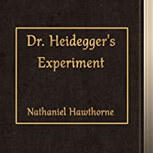 Dr. Heidegger's Experiment (       UNABRIDGED) by Nathaniel Hawthorne Narrated by Sergey Burdukov