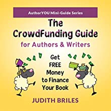 The Crowdfunding Guide for Authors & Writers (       UNABRIDGED) by Judith Briles Narrated by Judith Briles