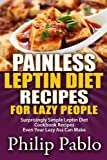 img - for Painless Leptin Diet Recipes For Lazy People: Surprisingly Simple Leptin Diet Cookbook Recipes Even Your Lazy Ass Can Cook book / textbook / text book