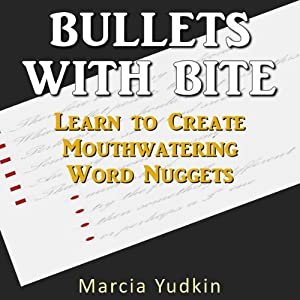 Bullets With Bite: Learn to Create Mouthwatering Word Nuggets | [Marcia Yudkin]