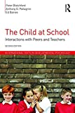 img - for The Child at School: Interactions with peers and teachers, 2nd Edition (International Texts in Developmental Psychology) book / textbook / text book