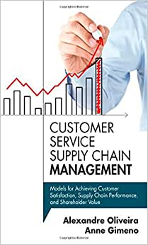 Customer Service Supply Chain Management: Models For Achieving Customer Satisfaction, Supply Chain Performance, And Shareholder Value (FT Press Operations Management)