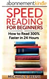 Speed Reading for Beginners: How to Read 300% Faster in 24 hours: (Speed Reading Techniques, Increase Reading Speed, Speed Reading for Professionals, Speed Reading Program) (English Edition)