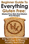 Gluten Free: Beginner Guide to Everyt...