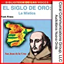 El Siglo de Oro: La Mistica [The Golden Age: The Mystic] (       UNABRIDGED) by Frank Rivera, Fr. Luis de Granada, Santa Teresa, San Juan de la Cruz Narrated by Graciela Lecube, Frank Rivera
