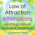 Law of Attraction Powerful Affirmations: Manifest Your Dreams with Soothing Nature Hypnosis & Meditation Hörbuch von Joel Thielke Gesprochen von: Catherine Perry