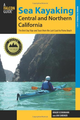 Sea Kayaking Central and Northern California, 2nd: The Best Days Trips and Tours from the Lost Coast to Pismo Beach (Paddling Series)