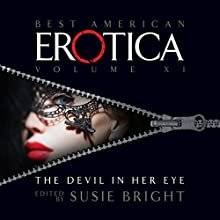 The Best American Erotica, Volume 11: The Devil in Her Eye  by Susie Bright, Claire Tristram, Steve Almond Narrated by David Shih, Elenna Stauffer, Ian August