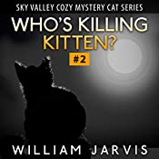 Who's Killing, Kitten?: Sky Valley Cozy Mystery Cat Series 2 | William Jarvis
