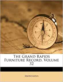The Grand Rapids Furniture Record Volume 32 Anonymous