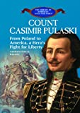Count Casimir Pulaski: From Poland to America, a Hero's Fight for Liberty (Library of American Lives and Times)