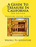 img - for A Guide To Treasure In California, 2nd Edition: Treasure Guide Series (Volume 3) book / textbook / text book