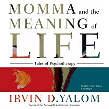 Momma and the Meaning of Life: Tales of Psychotherapy | Livre audio Auteur(s) : Irvin D. Yalom Narrateur(s) : Traber Burns