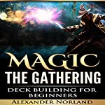 Magic: the Gathering: Deck Building for Beginners | Alexander Norland
