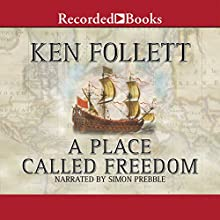 A Place Called Freedom (       UNABRIDGED) by Ken Follett Narrated by Simon Prebble