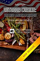 OUTDOOR CUISINE: THE BEST AMERICAN RECIPES: YOUR UNFORGETTABLE COOKING:(COOKBOOKS,FOOD & WINE,OUTDOOR COOKING,COOKING