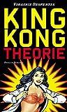 King Kong Theorie - Virginie Despentes