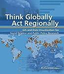 Think Globally, Act Regionally: GIS a...