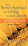 img - for The Bristol Approach to Living with Cancer: Living with Cancer and Feeling Good by Daniel, Rosy, Cooke, Helen (2003) Paperback book / textbook / text book