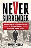 img - for Never Surrender: Winston Churchill and Britain's Decision to Fight Nazi Germany in the Fateful Summer of 1940 book / textbook / text book