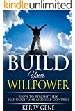 Build Your Willpower: How to Strengthen Self-Discipline and Self-Control (Willpower Series Book 2) (English Edition)