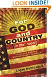 For God and Country (In That Order): Faith and Service for Ordinary Radicals