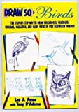 img - for Draw 50 Birds: The Step-By-Step Way to Draw Chickadees, Peacocks, Toucans, Mallards, and Many More of Our Feathered Friends   [DRAW 50 BIRDS] [Paperback] book / textbook / text book