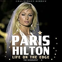 Paris Hilton: Life on the Edge (       UNABRIDGED) by Chas Newkey-Burden Narrated by Lynsey Frost