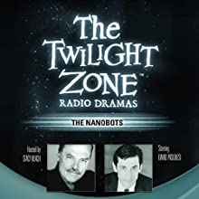 The Nanobots: The Twilight Zone Radio Dramas  by Steve Nubie Narrated by full cast