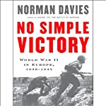 No Simple Victory: World War II in Europe, 1939-1945 | Norman Davies