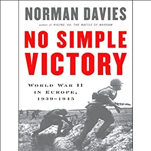 No Simple Victory: World War II in Europe, 1939-1945 | [Norman Davies]