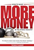 img - for How to Make More Money in the Fitness Industry book / textbook / text book