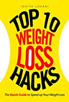 Top 10 Weight Loss Hacks: The Quick Guide To Speed Up Your Weight Loss