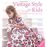 Vintage Style for Kids: 25 Patterns for Timeless Clothes & Accessoriesby Fiona Bell