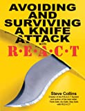 img - for Knife Attack Self Defence. Personal Safety. Avoiding and surviving a knife attack. Defend yourself with the REACT System: The Steve Collins R.E.A.C.T System ... Collins REACT Self Defense Library Book 2) book / textbook / text book