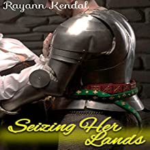 Seizing Her Lands: Forced Submission, Book 5 Audiobook by Rayann Kendal Narrated by Sierra Kline