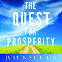 The Quest for Prosperity: How Developing Economies Can Take Off (       UNABRIDGED) by Justin Yifu Lin Narrated by Fleet Cooper