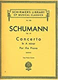 Schumann: Concerto in A minor for the Piano, Op. 54 (Duet for Two Pianos, Four Hands) (Schirmers Library of Musical Classics, 1358)