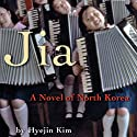 Jia: A Novel of North Korea (       UNABRIDGED) by Hyejin Kim Narrated by Ruth Oakes