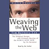 Weaving the Web: The Original Design & Ultimate Destiny of the World Wid Web, Tim Berners-Lee