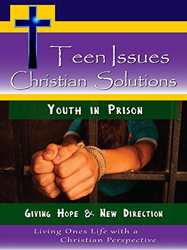 Teen Issues, Christian Solutions Youth in Prison