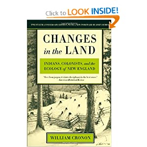 Changes in the Land: Indians, Colonists, and the Ecology of New England by William Cronon and John Demos