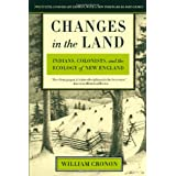 Changes in the Land: Indians, Colonists, and the Ecology of New England ~ William Cronon