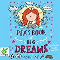 Pea's Book of Big Dreams Audiobook by Susie Day Narrated by Claire Morgan