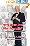 """Wrestlers Are Like Seagulls"": From M..."
