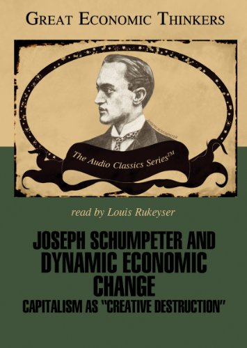 "Joseph Schumpeter and Dynamic Economical Change: Capitalism as ""Creative Destruction"" (Great Economic Thinkers) (Library Edition)"