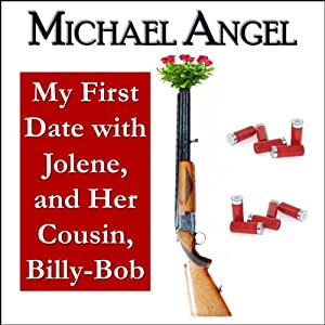 My First Date with Jolene, and Her Cousin, Billy-Bob | [J. D. Cutler, Michael Angel]