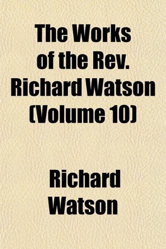 The Works of the Rev. Richard Watson (Volume 10)