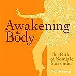 Awakening the Body: The Path of Somatic Surrender | Will Johnson